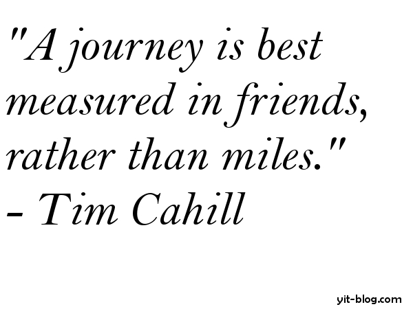 A journey is best measured in friends rather than in miles