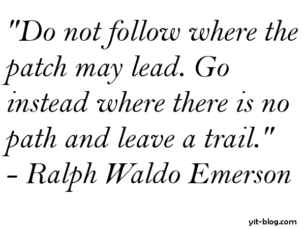 do not follow where the patch may lead go instead where there is no path and leave a trail
